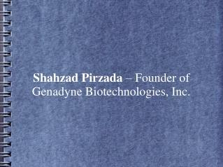 Shahzad Pirzada – Founder of Genadyne Biotechnologies, Inc.