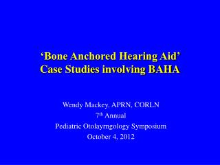 'Bone Anchored Hearing Aid'  Case Studies involving BAHA