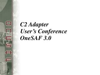 C2 Adapter User's Conference OneSAF 3.0