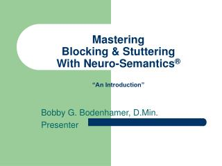"Mastering  Blocking & Stuttering With Neuro-Semantics ® ""An Introduction"""