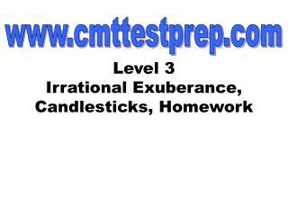 Level 3 Irrational Exuberance, Candlesticks, Homework
