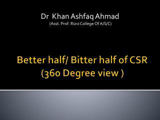 Better half/ Bitter half of CSR (360 Degree view )
