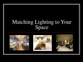 Matching Lighting to Your Space