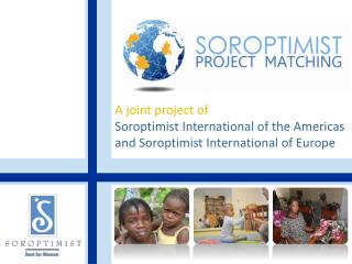 A joint project of  Soroptimist International of the Americas  and Soroptimist International of Europe