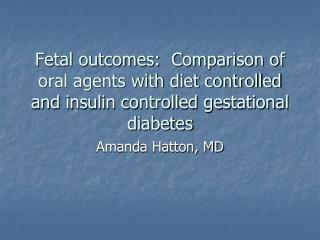 Fetal outcomes:  Comparison of oral agents with diet controlled and insulin controlled gestational diabetes