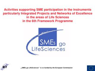 Raising the quantitative and qualitative level of involvement of SMEs and SME groupings in Life Sciences oriented projec