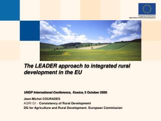 The LEADER approach to integrated rural development in the EU UNDP International Conference, Kosice , 5 October 2009