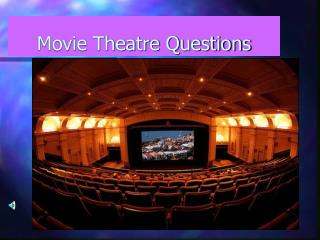 Movie Theatre Questions
