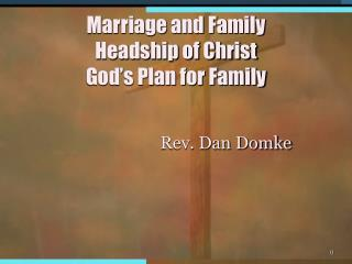 Marriage and Family Headship of Christ  God s Plan for Family