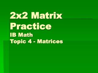 2x2 Matrix Practice IB Math  Topic 4 - Matrices