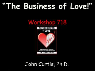 """The Business of Love!"" Workshop 718"
