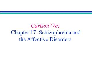 carlson 7e  chapter 17: schizophrenia and the affective disorders