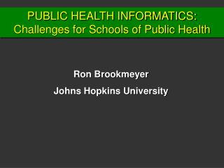 PUBLIC HEALTH INFORMATICS: Challenges for Schools of Public Health