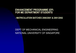 ENHANCEMENT PROGRAMME (EP) FOR ME DEPARTMENT STUDENTS - MATRICULATION BATCHES 2000/2001 & 2001/2002