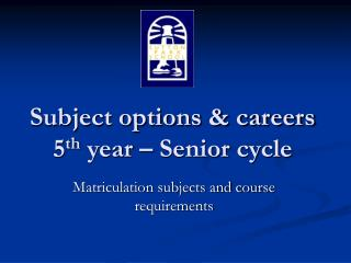 Subject options & careers  5 th  year – Senior cycle