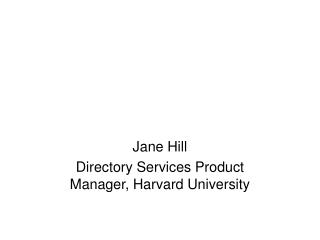 Jane Hill Directory Services Product Manager, Harvard University