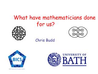 What have mathematicians done                        for us? Chris Budd