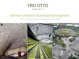 FREI OTTO ( 31 May 1925- )