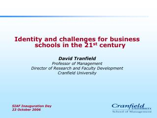 Identity and challenges for business schools in the 21st century  David Tranfield Professor of Management Director of Re