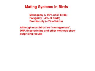 Mating Systems in Birds 	Monogamy (> 90% of all birds) 	Polygamy (~2% of birds) 	Promiscuity (~6% of birds) Although