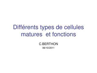 Différents types de cellules matures et fonctions