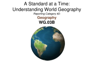 A Standard at a Time: Understanding World Geography Reporting Category #2: Geography WG.03B