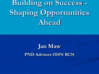 Building on Success - Shaping Opportunities Ahead