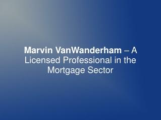 Marvin VanWanderham – A Licensed Mortgage Professional