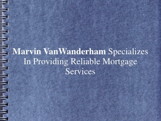 Marvin VanWanderham Specialized In Reliable Mortgage Service
