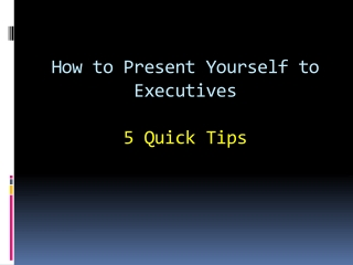 How to Present Yourself to Executives - 5 Quick Tips
