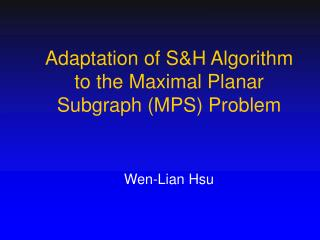 Adaptation of S&H Algorithm to the Maximal Planar Subgraph (MPS) Problem