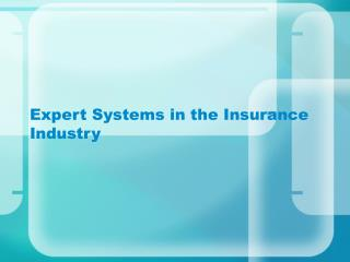 Expert Systems in the Insurance Industry