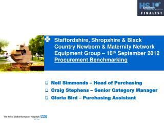 Staffordshire, Shropshire & Black Country Newborn & Maternity Network Equipment Group – 10 th September 2012