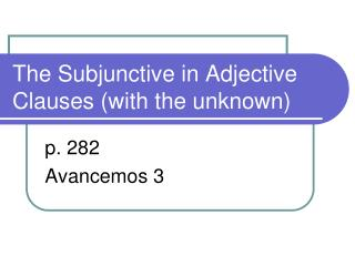 The Subjunctive in Adjective Clauses (with the unknown)