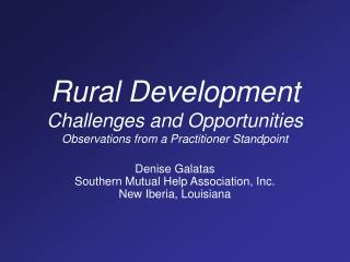 Rural Development Challenges and Opportunities Observations from a Practitioner Standpoint
