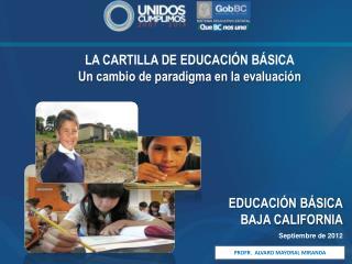 LA CARTILLA DE EDUCACIÓN BÁSICA Un cambio de paradigma en la evaluación EDUCACIÓN BÁSICA BAJA CALIFORNIA Septiembre de 2