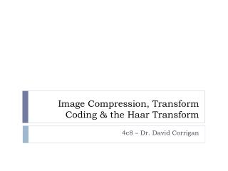 Image Compression, Transform Coding  the Haar Transform