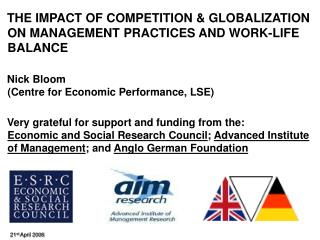 THE IMPACT OF COMPETITION & GLOBALIZATION ON MANAGEMENT PRACTICES AND WORK-LIFE BALANCE Nick Bloom (Centre for Econo