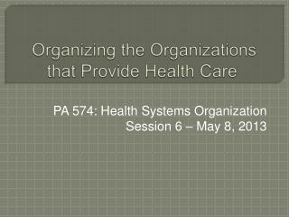 Organizing the Organizations that Provide Health Care