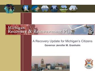 A Recovery Update for Michigan's Citizens Governor Jennifer M. Granholm