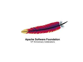 Apache Software Foundation 10 th Anniversary Celebrations