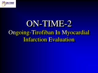 ON-TIME-2 On going- T irofiban  I n  M yocardial Infarction  E valuation