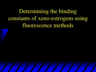 Determining the binding constants of xeno-estrogens using fluorescence methods