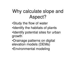 Why calculate slope and Aspect?