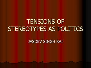 TENSIONS OF STEREOTYPES AS POLITICS