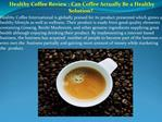 Healthy Coffee Review Can Coffee Actually Be a Healthy Solut
