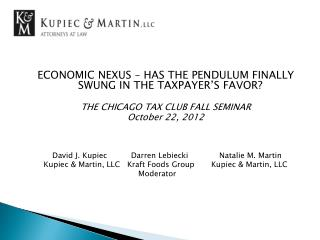 ECONOMIC NEXUS – HAS THE PENDULUM FINALLY SWUNG IN THE TAXPAYER'S FAVOR? THE CHICAGO TAX CLUB FALL SEMINAR October 22, 2