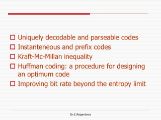Uniquely decodable and parseable codes Instanteneous and prefix codes Kraft-Mc-Millan inequality Huffman coding: a proce
