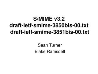 S/MIME v3.2 draft-ietf-smime-3850bis-00.txt draft-ietf-smime-3851bis-00.txt