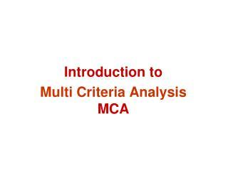 Introduction to  Multi Criteria Analysis  MCA